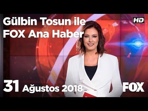 31 Ağustos 2018 Gülbin Tosun Ile FOX Ana Haber