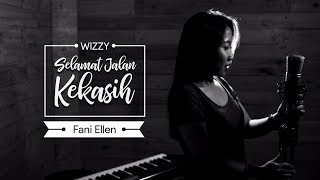 Wizzy - Selamat Jalan Kekasih | Ost. Si Doel The Movie | COVER by Fani Ellen