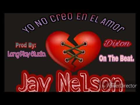 """Jay Nelson """"Yo No Creo En El Amor"""" (Dixon On The Beat)"""