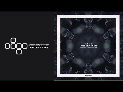 Kay-D - Trespasser (Ejaz Ahamed Remix) [Stellar Fountain]