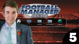 Football Manager 2008 | Episode 5 - I