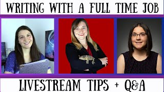 How to Write with a Full-Time Job ~ Tips + Live Q&A