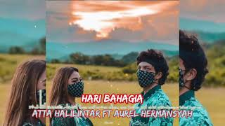 HARI BAHAGIA- ATTA HALILINTAR FT AUREL HERMANSYAH (OFFICIAL MUSIK)