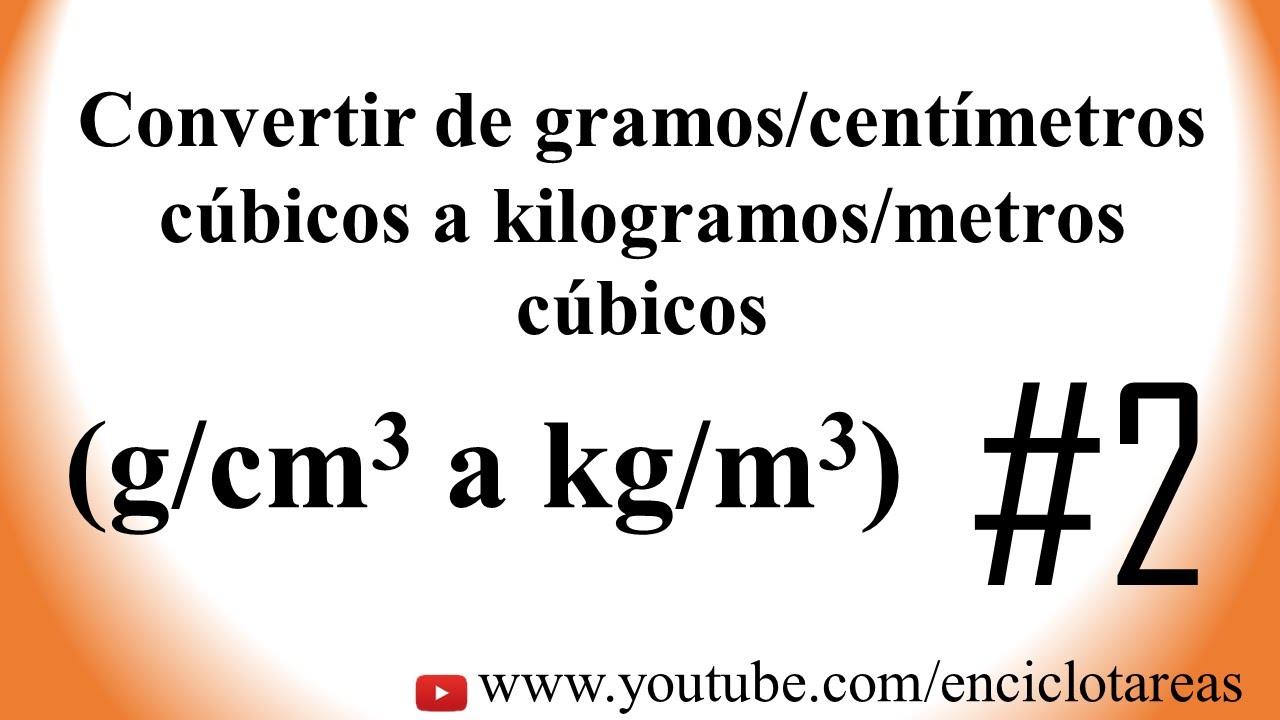 Convertir de g/cm3 a kg/m3 (Parte #2) - YouTube