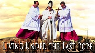 Living Under the Last Pope: 12 Facts You Must Know