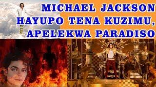 MICHAEL JACKSON HAYUPO TENA KUZIMU, APELEKWA PARADISO