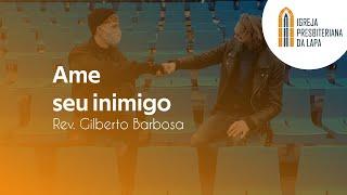 Ame seu inimigo - Rev. Gilberto Barbosa