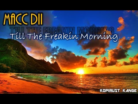 Macc Dii - Till The Freakin Morning