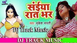 Dj Track Music __-Saiya Raat Bhar((MukeshBharti))Track Music