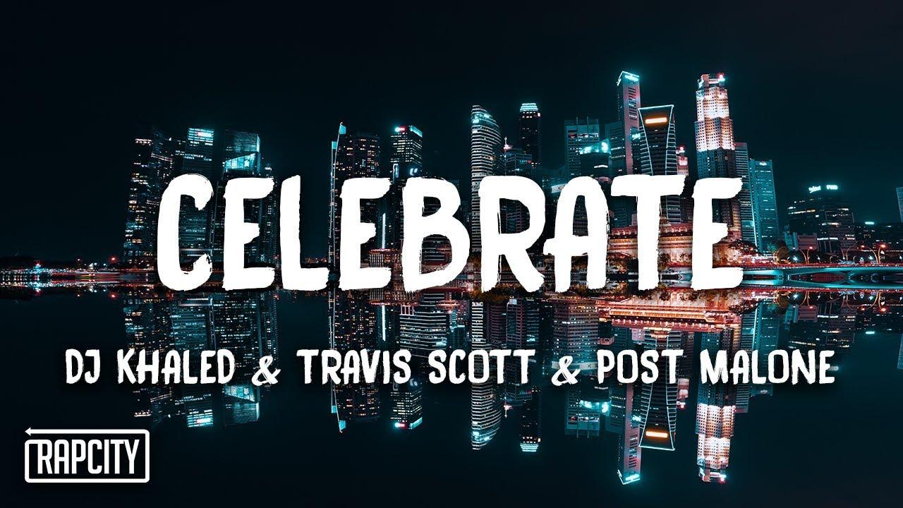 Download DJ Khaled - Celebrate ft. Travis Scott, Post Malone (Lyrics)