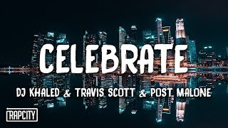 DJ Khaled - Celebrate ft. Travis Scott, Post Malone (Lyrics)
