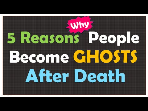 5 Reasons Why People Become Ghosts After Death