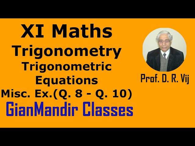XI Mathematics - Trigonometric Eqns: Miscellaneous Exer. - Question 8 to 10 by Divya Mam