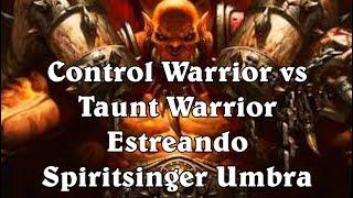 [Hearthstone] Control Warrior vs Taunt Warrior - Estreando Spiritsinger Umbra