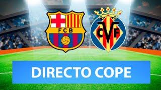 (SOLO AUDIO) Directo del Barcelona 4-0 Villarreal en Tiempo de Juego COPE