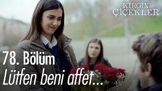 Lütfen beni affet... - Kırgın Çiçekler 78. Bölüm - atv