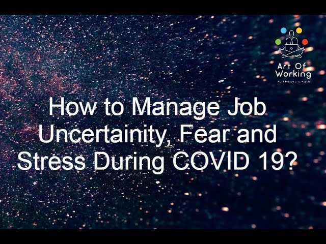 How to Manage Job Uncertainty, Fear and Stress during COVID19 storm?