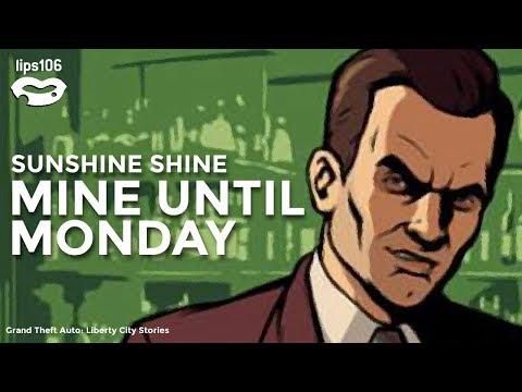 GTA: Liberty City Stories (Music from Lips 106)   Sunshine Shine - Mine Until Monday