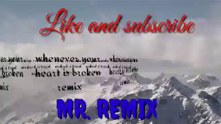 Whenever your heart is broken remixed by MR.remix .