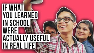 If What You Learned In School Were Actually Useful In Real Life | Ft. Shayan & Srishti