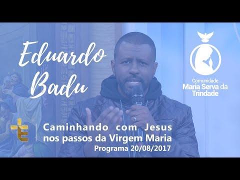 CAMINHANDO COM JESUS NOS PASSOS DA VIRGEM MARIA // IRMÃ ZÉLIA e EDUARDO - BADU // 20/08/2017