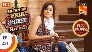 Sajan Re Phir Jhoot Mat Bolo - Ep 251 - Full Episode - 14th May, 2018