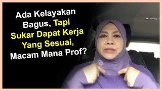 Ada Kelayakan Bagus, Tapi  Sukar Dapat Kerja Yang Sesuai, Macam Mana Prof? - PROF MUHAYA 2019