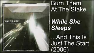 While She Sleeps - Burn Them At The Stake -   ...and This Is Just The Start (2006)