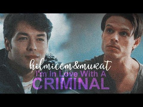 HilMur (Hilmi Cem&Murat)    I'm In Love With A Criminal