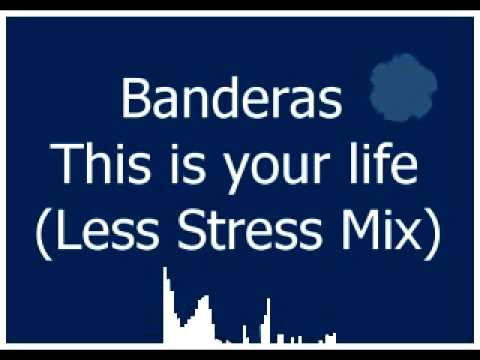 Banderas -  This Is Your Life (Less Stress Mix)