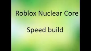 Roblox Nuclear Core Speed Build