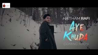 Aye Khuda Official Teaser - Haitham Rafi   | Indie Music Label