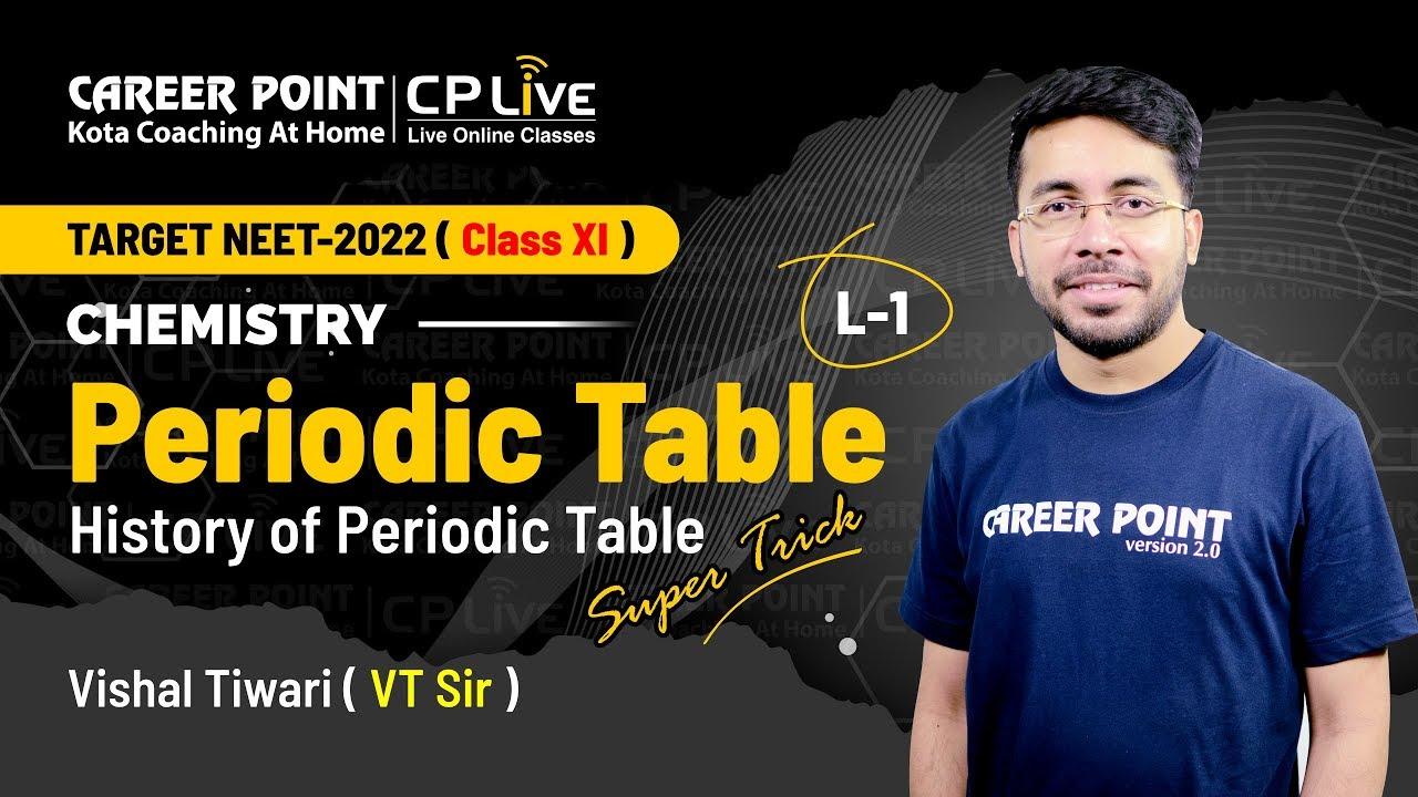 Periodic Table | L-1 | XI Students | NEET | Chemistry | Vishal Tiwari (VT) Sir | Career Point Kota