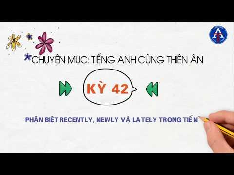 [TIẾNG ANH CÙNG THIÊN ÂN] - Kỳ 42: Phân Biệt Newly, Recently, Lately Trong Tiếng Anh