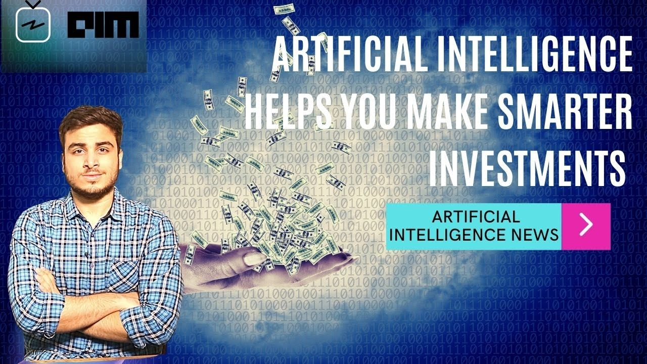 Artificial Intelligence Helps you make smarter investments and more