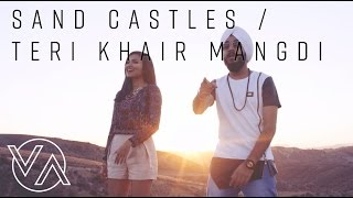 Download Hindi Video Songs - Sandcastles (Original) | Teri Khair Mangdi (Vidya Vox Mashup Cover) (ft. Devender Pal Singh)