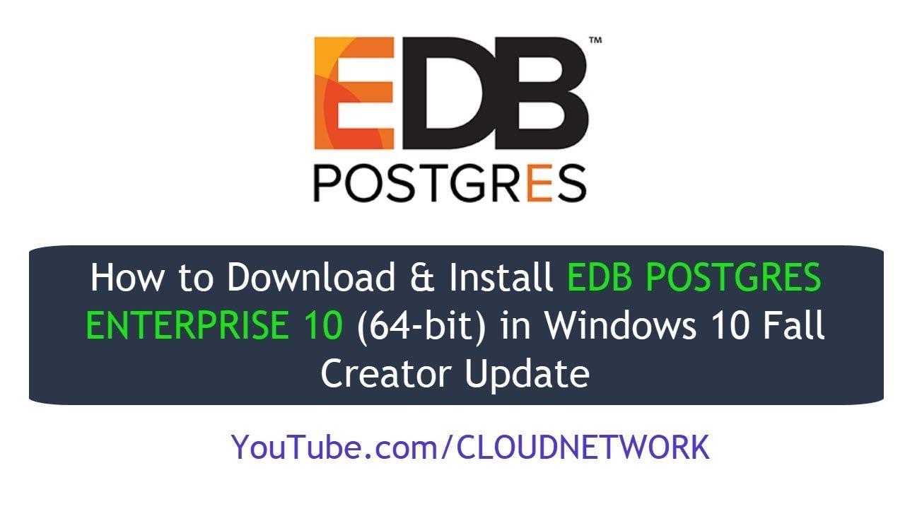 How to Download & Install EDB POSTGRES ENTERPRISE 10 (64-bit) in Windows 10  Fall Creator Update