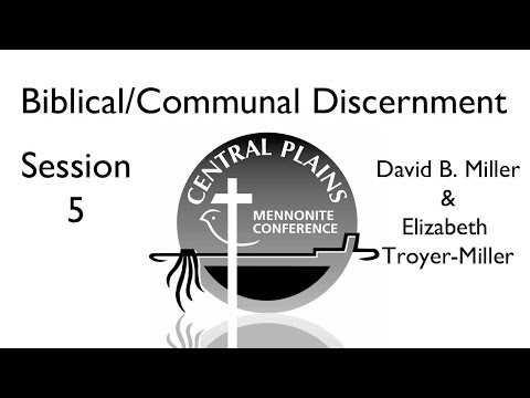 Biblical / Communal Discernment - Unit 5 - David B. Miller & Elizabeth Troyer-Miller