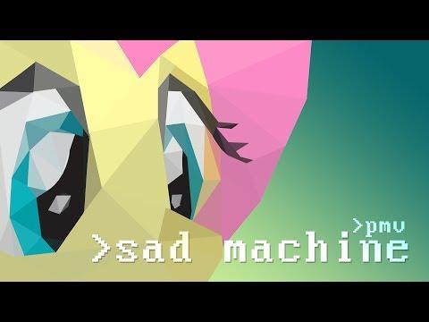 PMV | Sad Machine