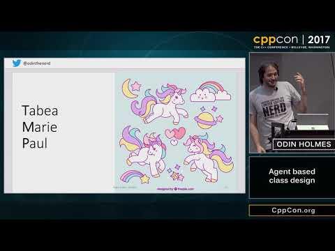 "CppCon 2017: Odin Holmes ""Agent based class design"""