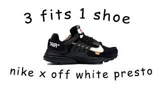 3 FITS 1 SHOE - Nike x Off White Presto