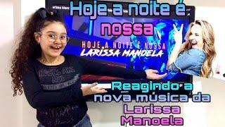 HOJE A NOITE É NOSSA/ REAGINDO A MÚSICA ???? LARISSA MANOELA