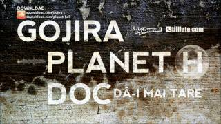 Gojira & Planet H feat. DOC - Da-i Mai Tare