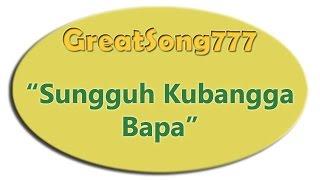 Sungguh Ku Bangga Bapa dengan lirik (07092014) ✔