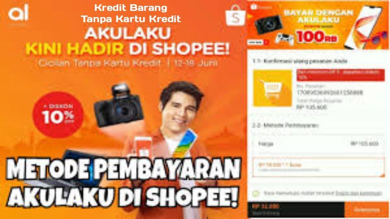 cara kredit di shopee dengan akulaku cicilan online cicil barang tanpa kartu kredit