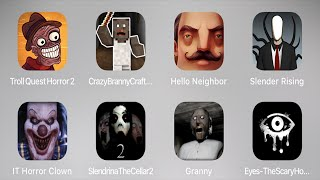 Troll Quest Horror Game 2,Hello Neighbor,Branny Craft,Slender Rising,IT Horror,Slendrina,Granny,Eyes