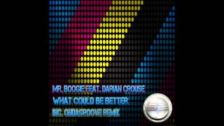 Mr Boogie Feat Darian Crouse- What Could Be Better (Ondagroove Remix) Preview