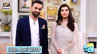 Good Morning Pakistan - Waseem Badami - 30th April 2019 - ARY Digital Show