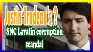 HOT NEW Criticisms of Justin Trudeau's government and SNC Lavalin corruption scandal