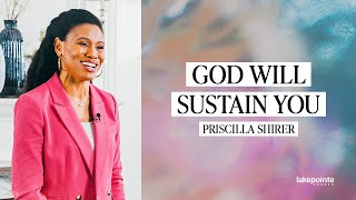 God Will Sustain You // Priscilla Shirer